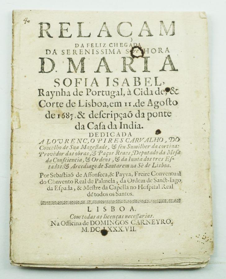 Relaçam da feliz chegada da serenissima senhora D. Maria(…) 1687