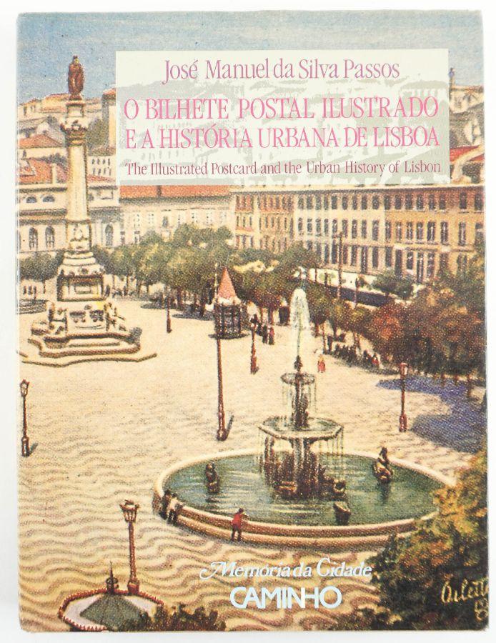 O Bilhete Postal, Ilustrado e a História Urbana de Lisboa por José Manuel da Silva Passos